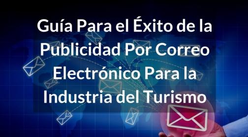 Guía Para el Éxito de la Publicidad por Correo Electrónico Para la Industria del Turismo