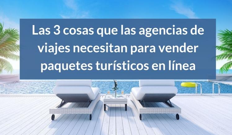 3-cosas-las-agencias-de-viajes-pequeñas--medianas-necesitan-comenzar-a-vender-paquetes-turísticos-en-línea