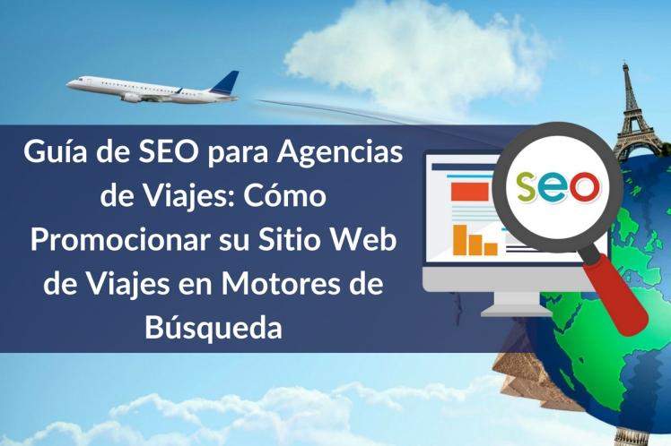 guia-de-seo-para-agencias-de-viajes-como-promocionar-su-sitio-web-de-viajes-en-motores-de-busqueda